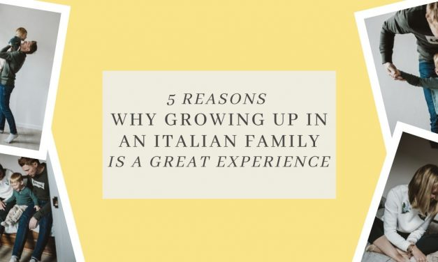 5 Reasons Why Growing up in an Italian Family Is a Great Experience