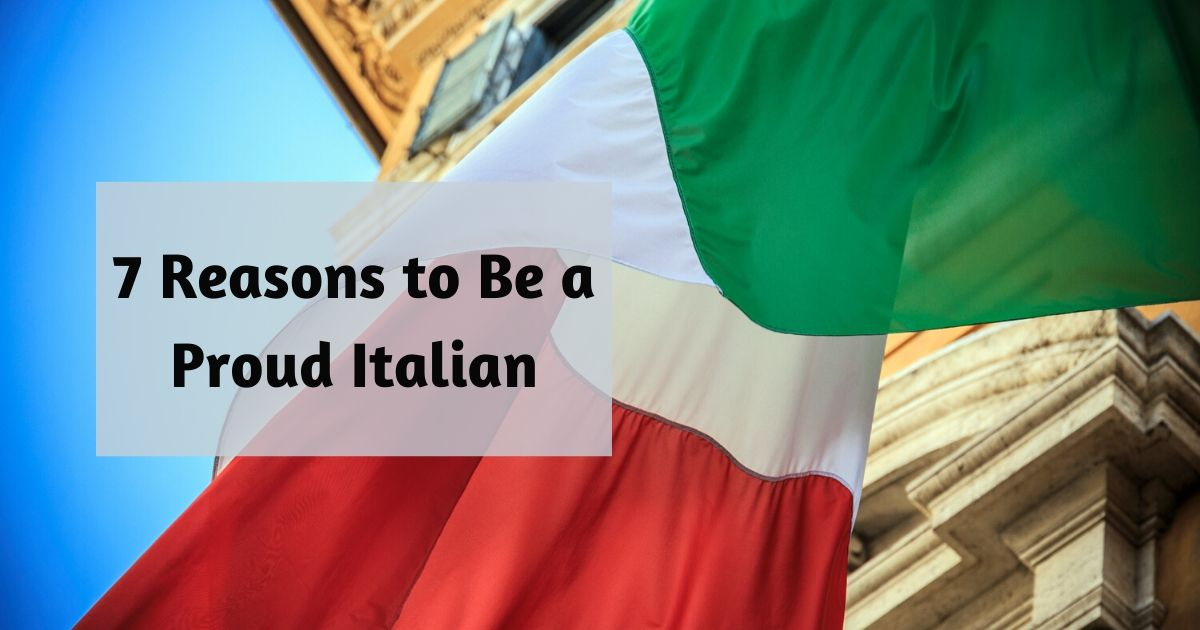 7 Reasons to Be a Proud Italian