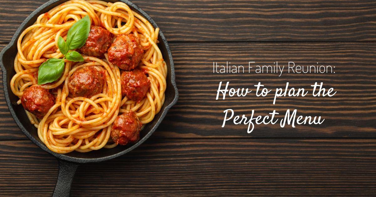 Italian Family Reunion: How to Plan the Perfect Menu