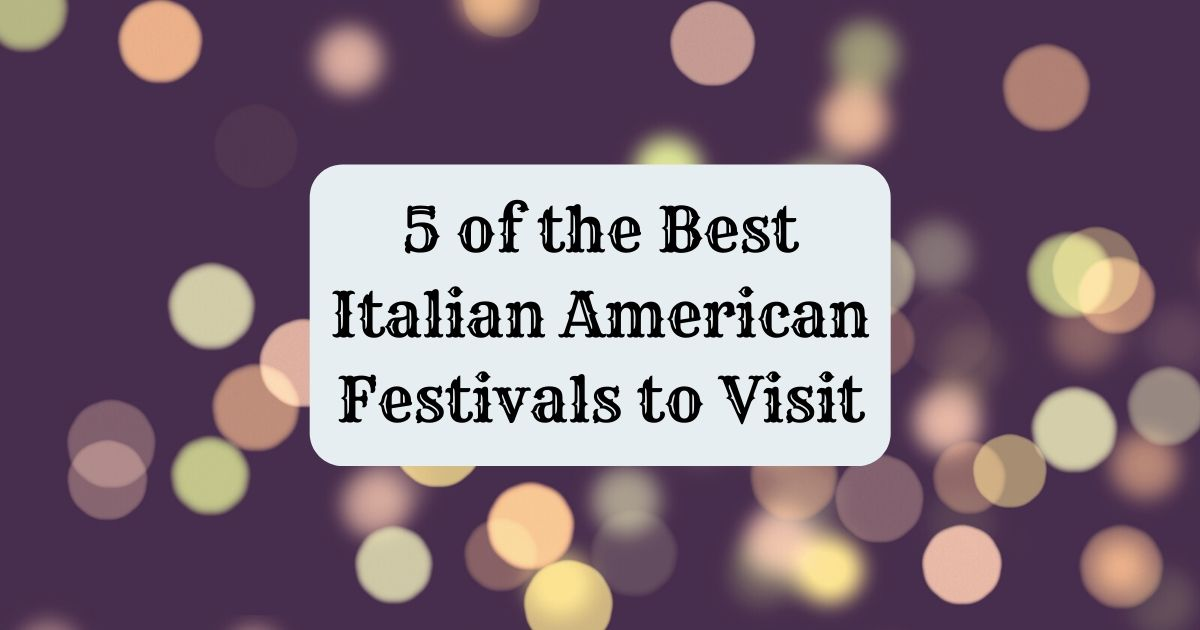 5 of the Best Italian American Festivals to Visit