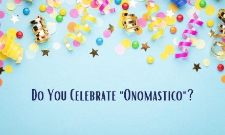 """Do You Celebrate """"Onomastico""""?"""