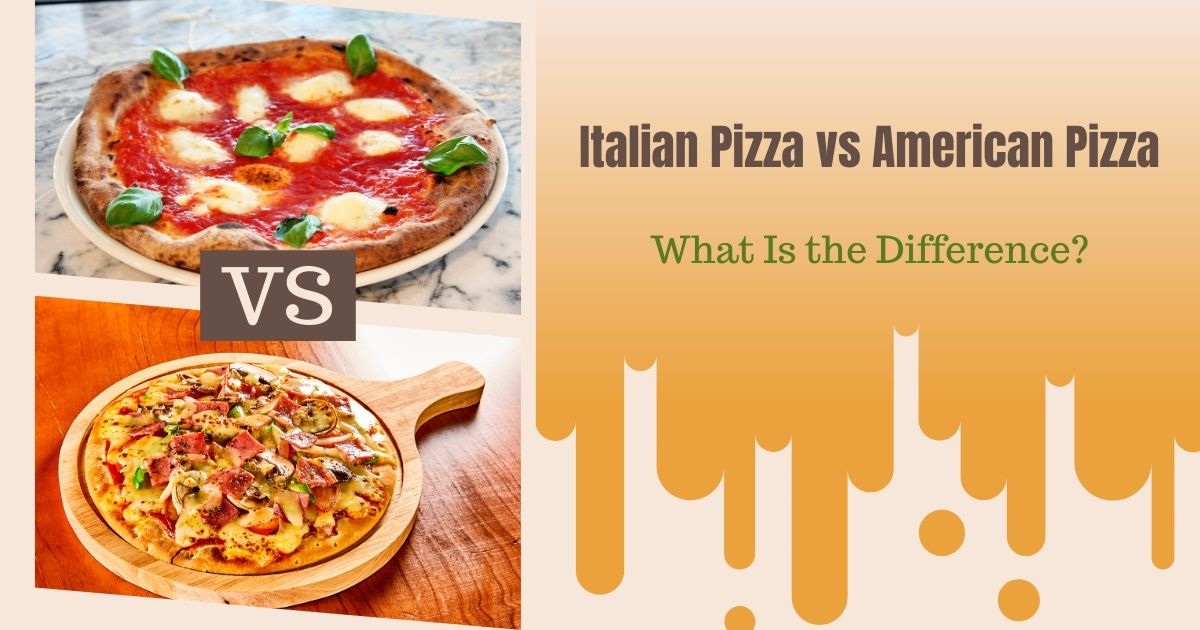 Italian Pizza vs American Pizza – What Is the Difference?