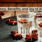The‌ ‌History,‌ ‌Benefits,‌ ‌and‌ ‌Joy‌ ‌of‌ ‌Anisette‌