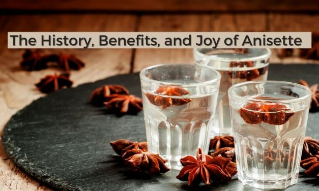 The History, Benefits, and Joy of Anisette