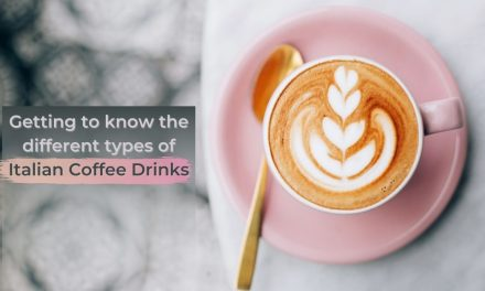 Getting to know the different types of Italian Coffee Drinks