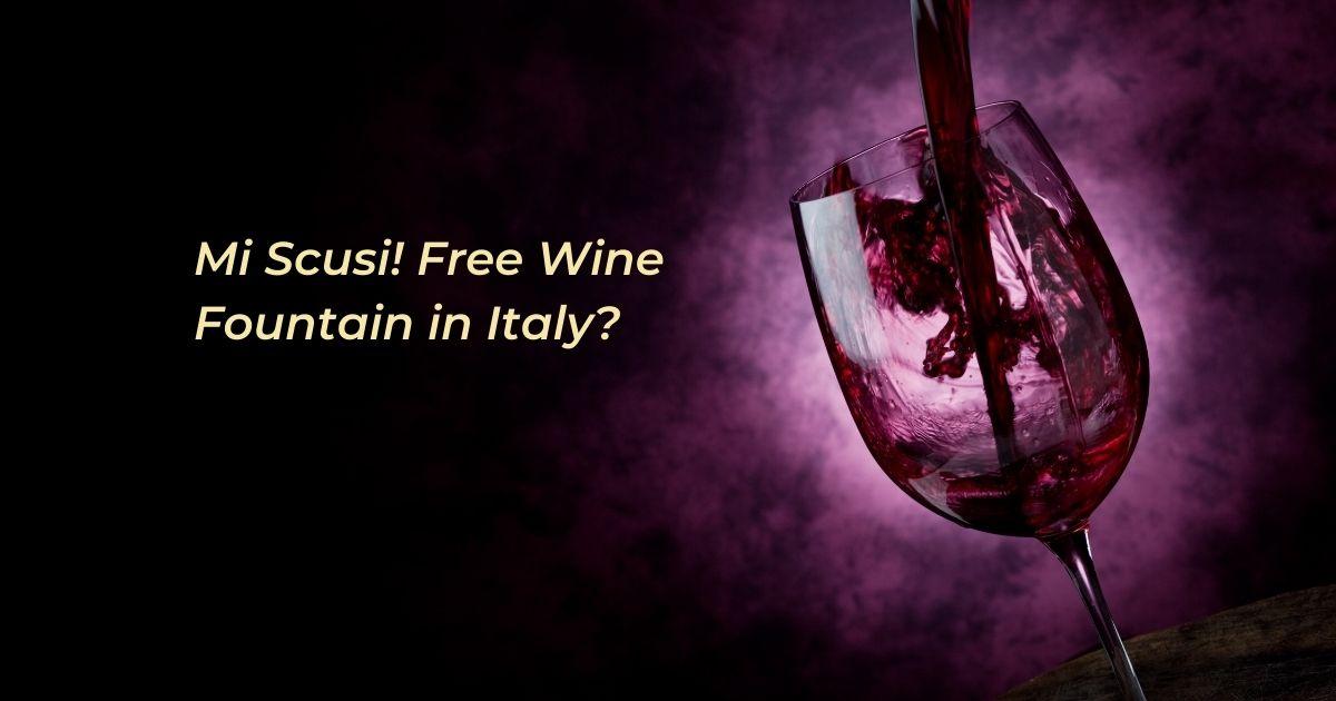 Mi Scusi! Free Wine Fountain in Italy - The Proud Italian
