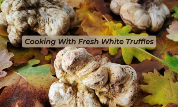 Cooking With Fresh White Truffles