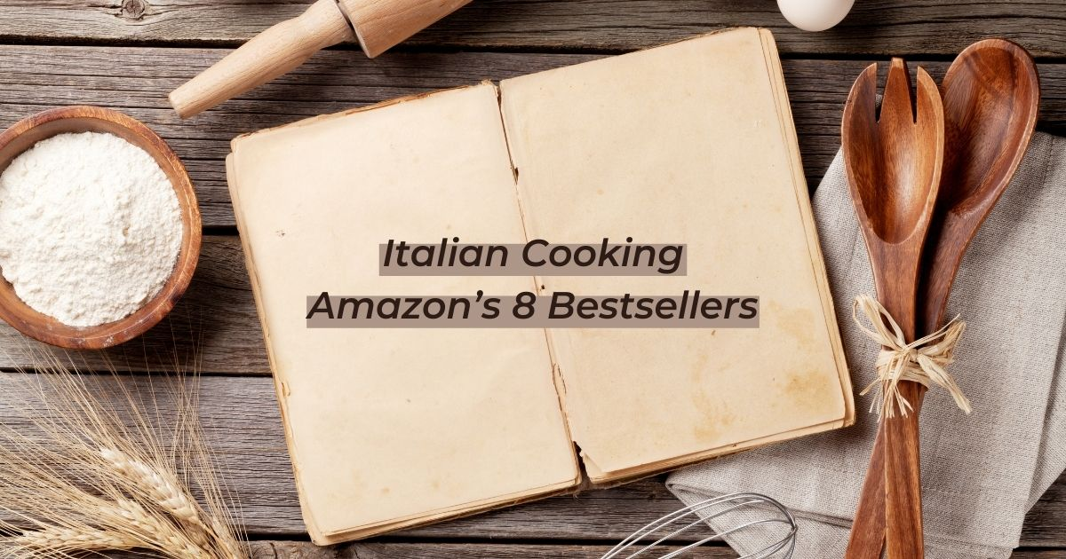 Italian Cooking Books – Amazon's 8 Bestsellers