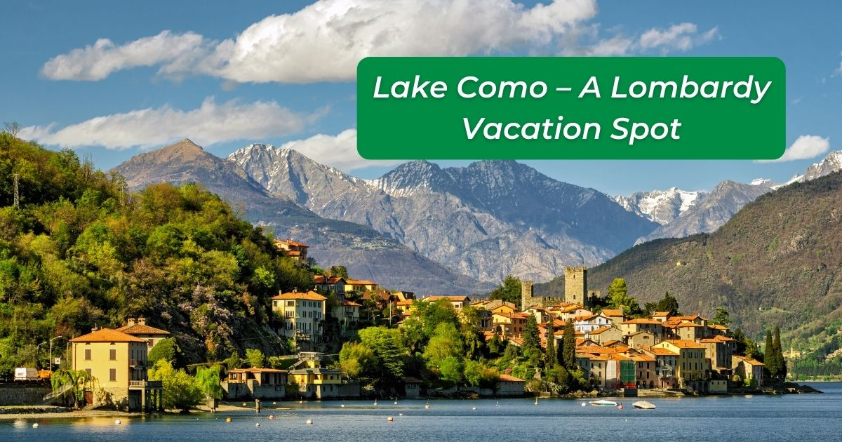 Lake Como – A Lombardy Vacation Spot - The Proud Italian