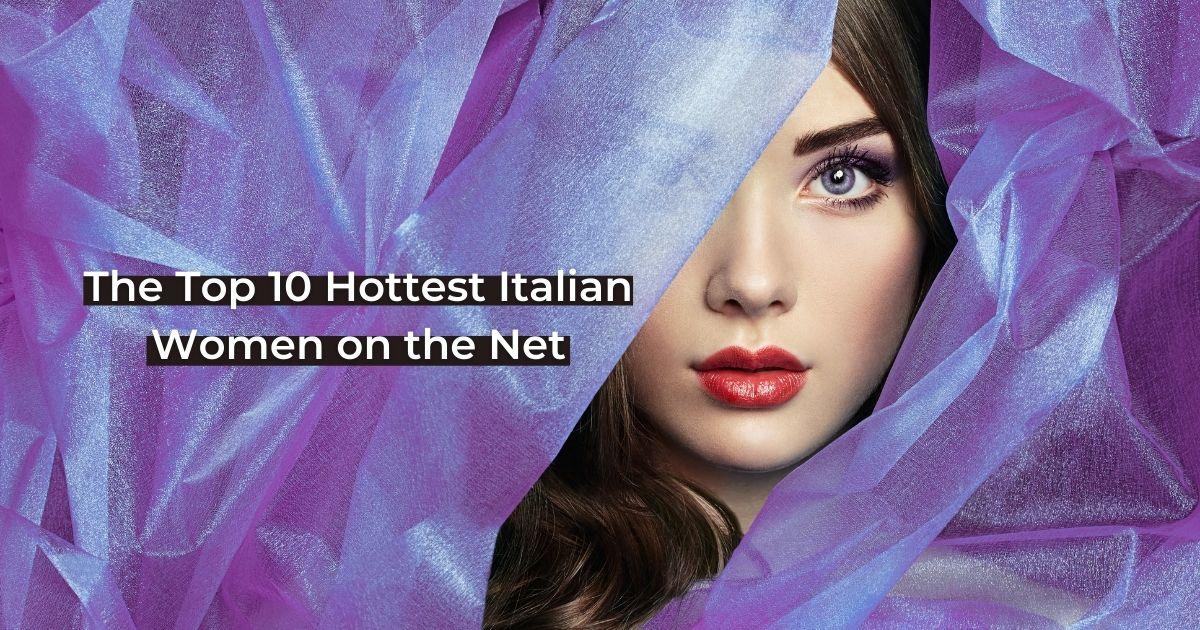 The Top 10 Hottest Italian Women on the Net