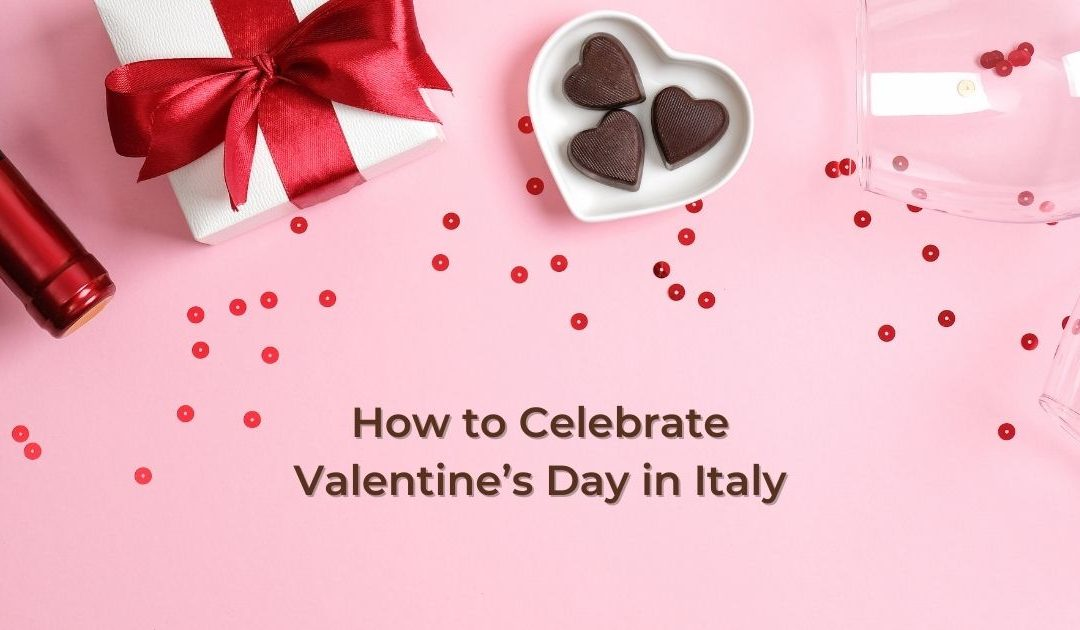 How to Celebrate Valentine's Day in Italy