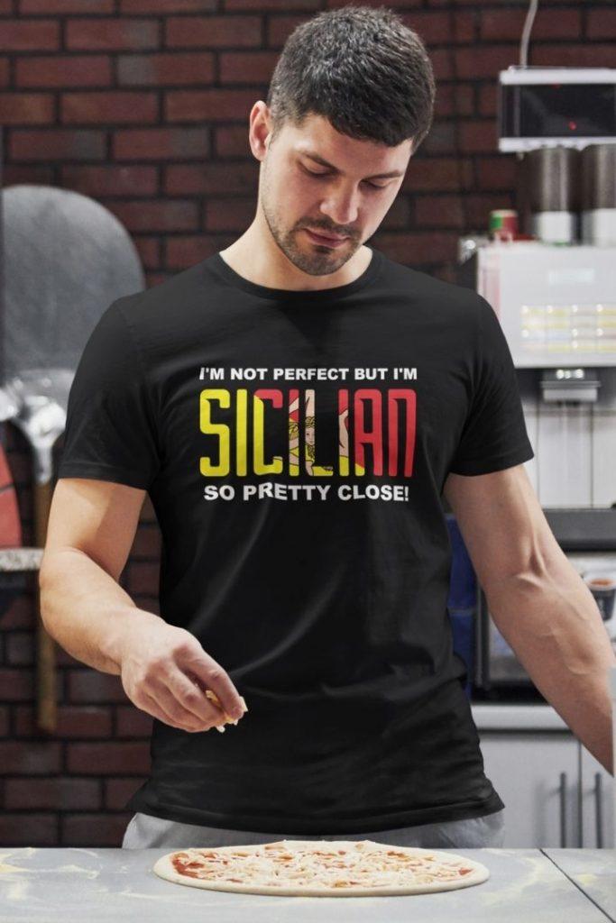 I'm not perfect but I'm Sicilian so pretty close - The Proud Italian