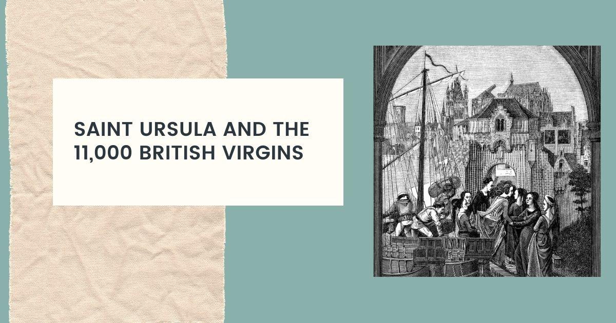 Saint Ursula and the 11,000 British Virgins - The Proud Italian