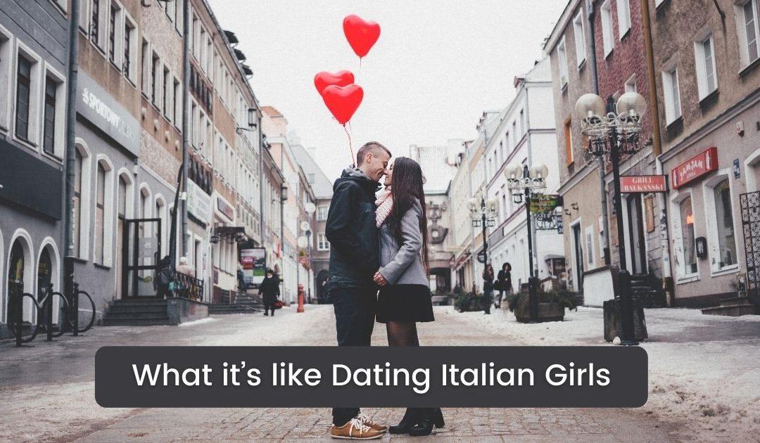 What it's like Dating Italian Girls