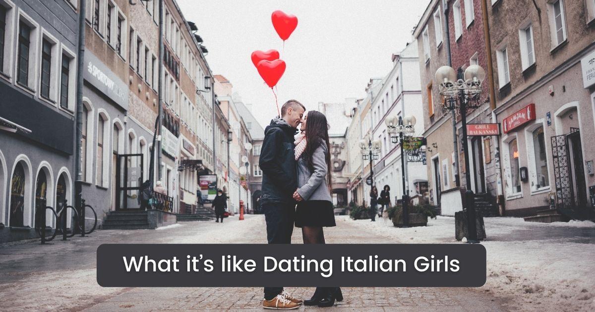 What it's like Dating Italian Girls - The Proud Italian