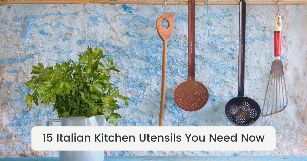 15 Italian Kitchen Utensils You Need Now - The Proud Italian