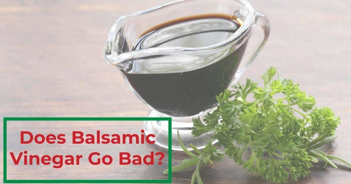 Does balsamic vinegar go bad?