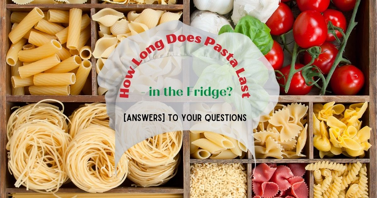how long does pasta last in the fridge